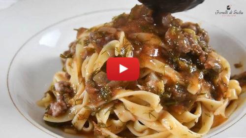 VIDEO RICETTA: Tagliatelle con salsiccia e finocchietto selvatico